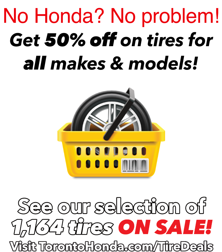 No Honda? No problem! Get 50% off on tires for all makes & models! See our selection of 1,164 tires on Sale! Visit TorontoKia.com/TireDeals